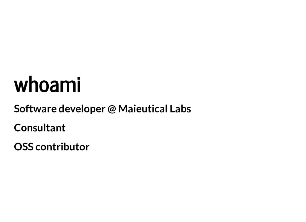 whoami whoami Software developer @ Maieutical L...