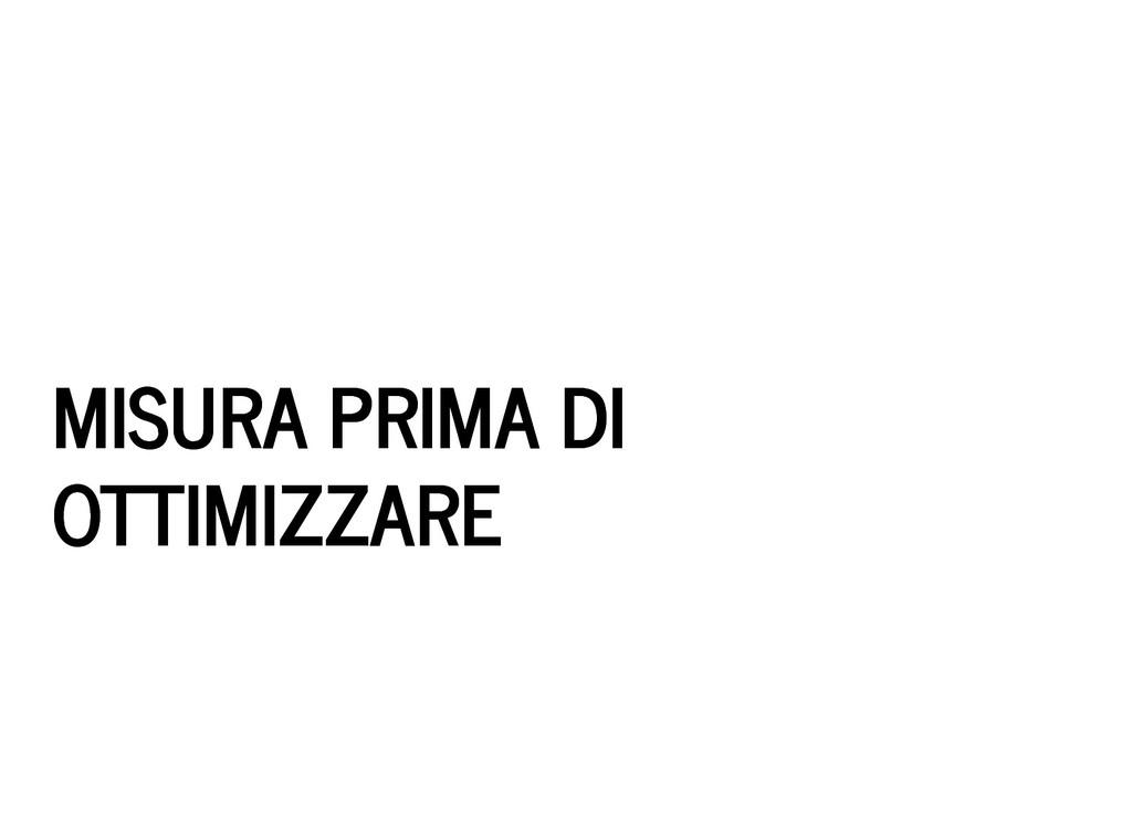 MISURA PRIMA DI MISURA PRIMA DI OTTIMIZZARE OTT...