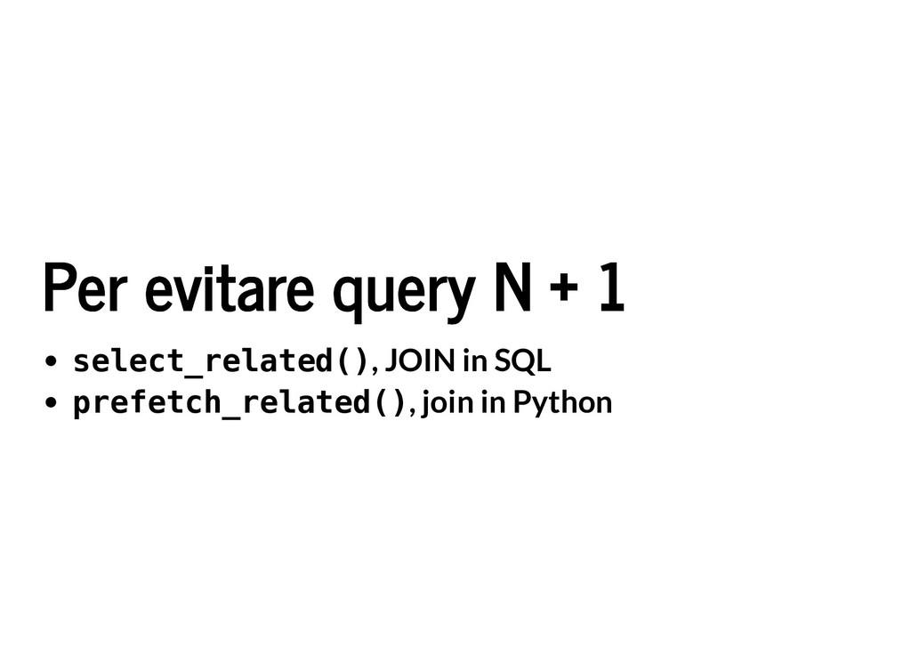 Per evitare query N + 1 Per evitare query N + 1...