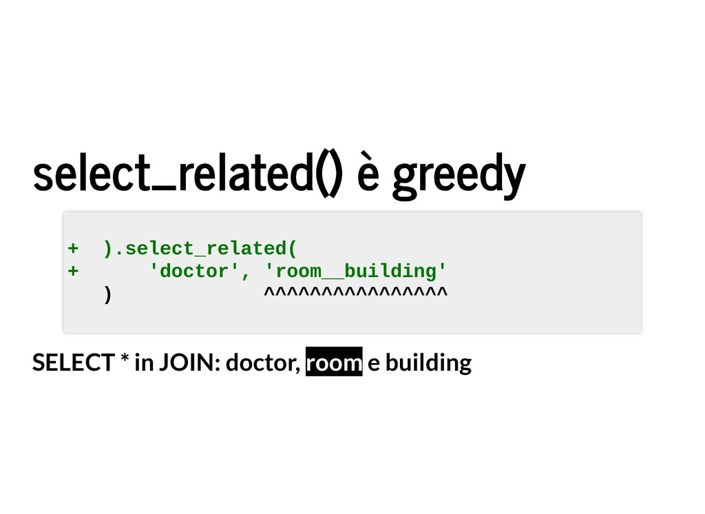 select_related() è greedy select_related() è gr...