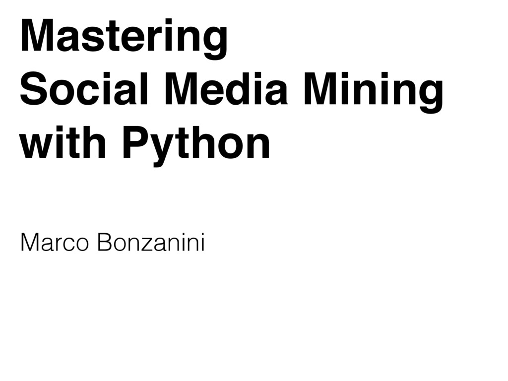 Mastering! Social Media Mining! with Python Mar...