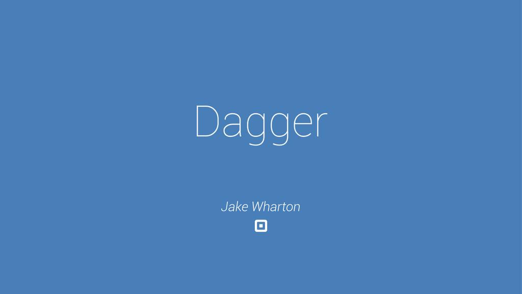 Dagger Jake Wharton