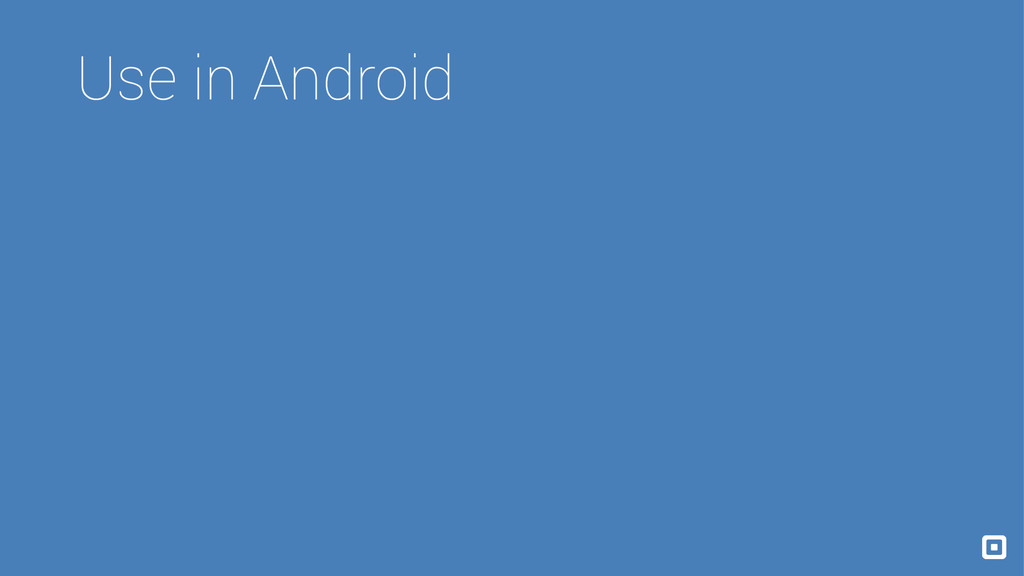 Use in Android