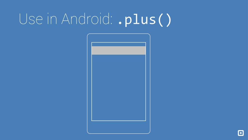 Use in Android: .plus()