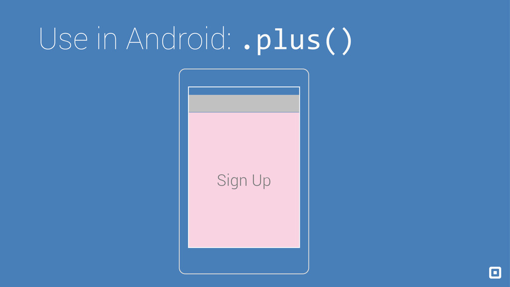 Sign Up Use in Android: .plus()