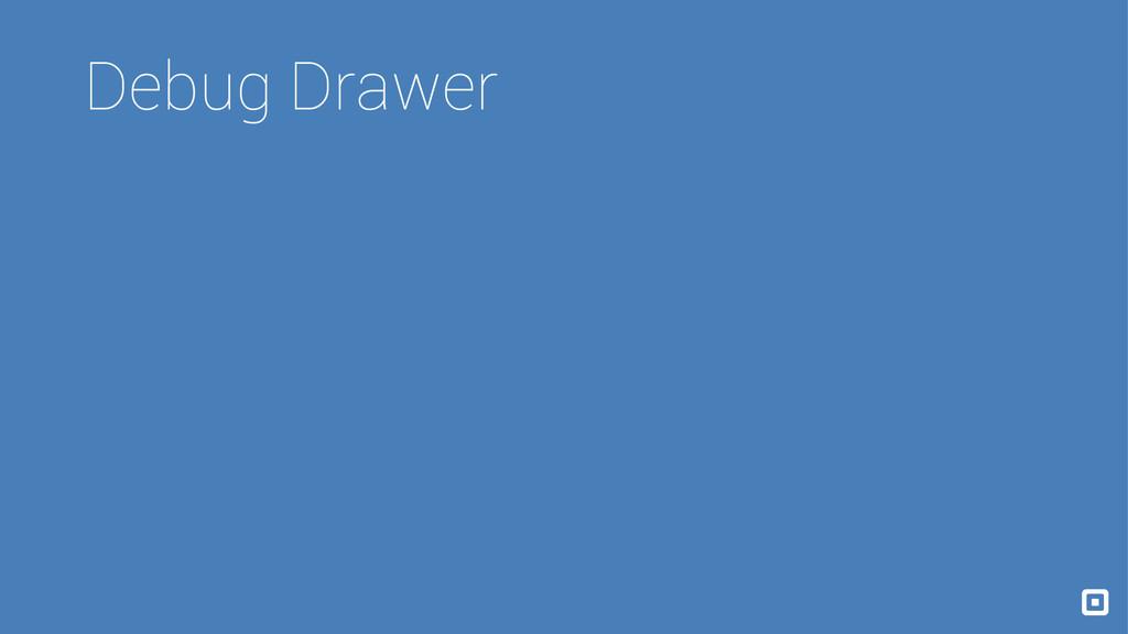 Debug Drawer