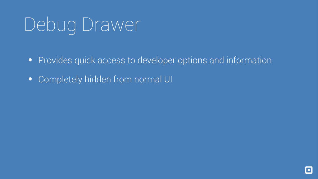 Debug Drawer • Provides quick access to develop...