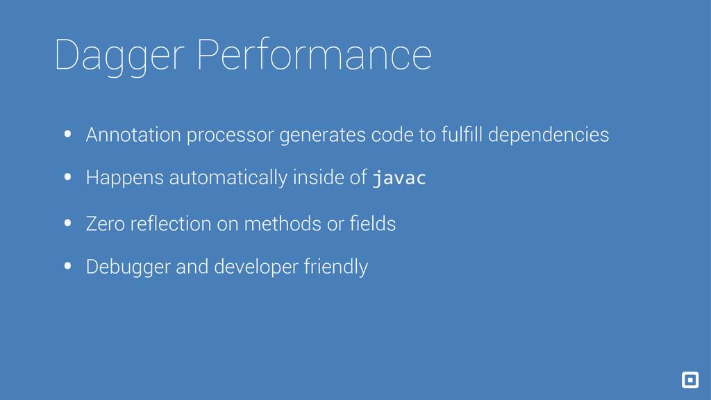 Dagger Performance • Annotation processor gener...