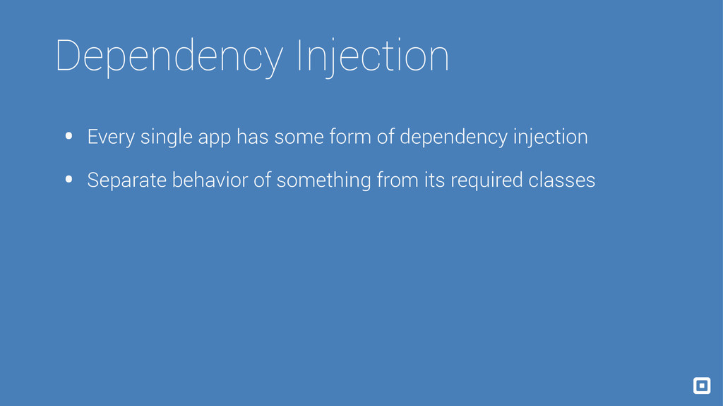Dependency Injection • Every single app has som...