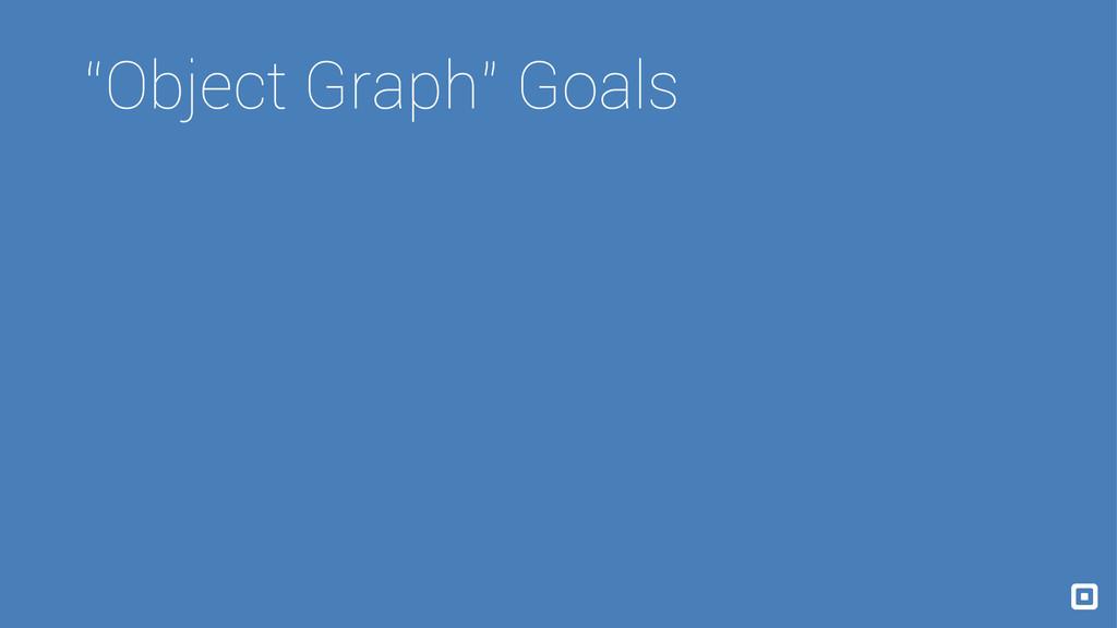 """""""Object Graph"""" Goals"""