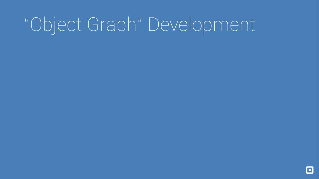 """Object Graph"" Development"