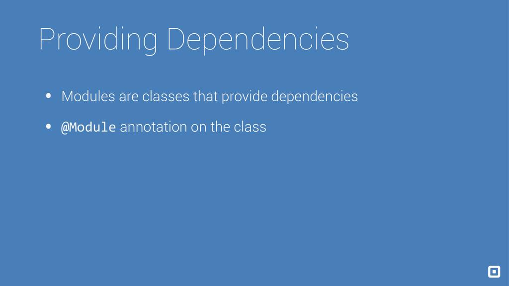 Providing Dependencies • Modules are classes th...