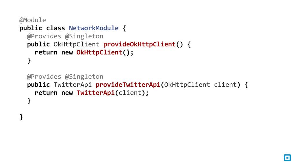 ! public class NetworkModule {  ! ...