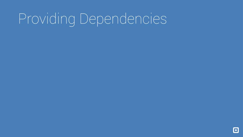 Providing Dependencies