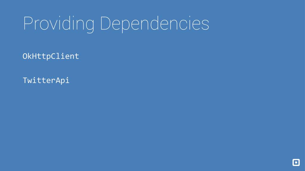 Providing Dependencies OkHttpClient TwitterApi