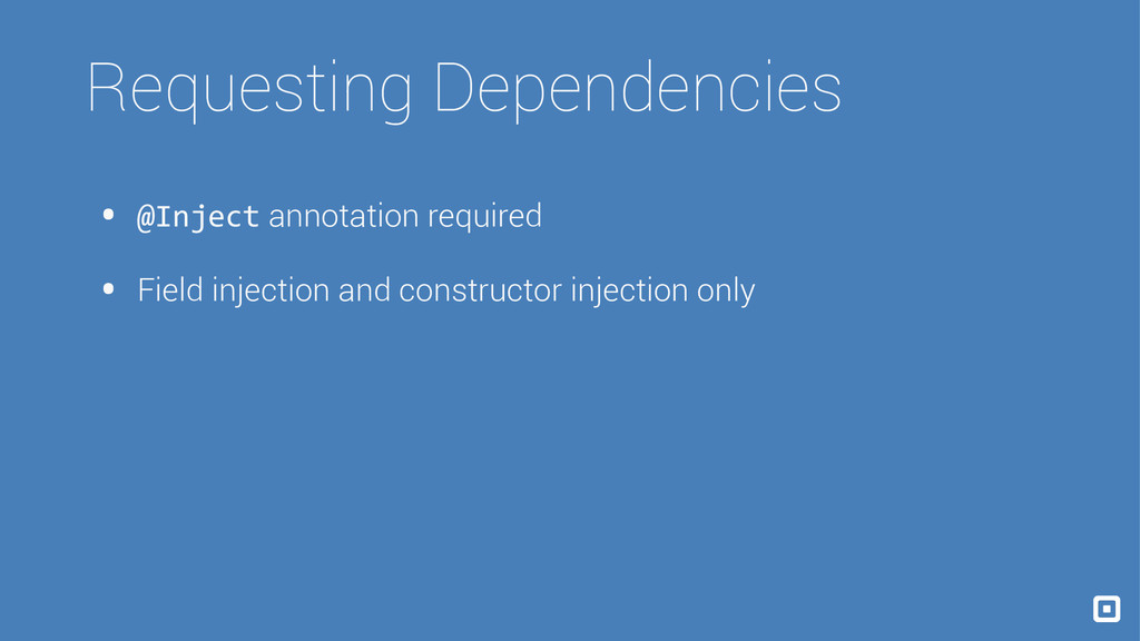 Requesting Dependencies • @Inject annotation re...