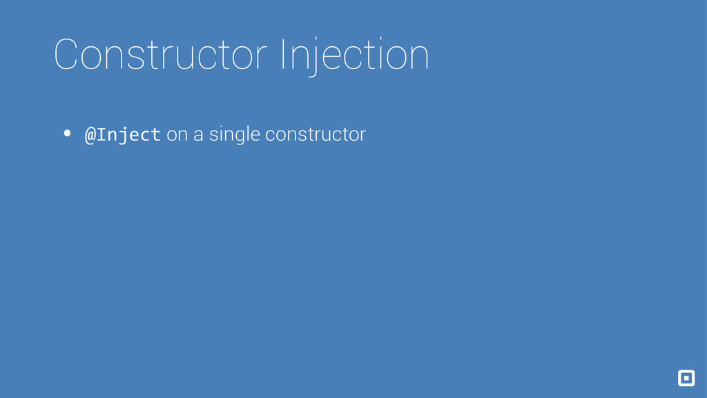 Constructor Injection • @Inject on a single con...