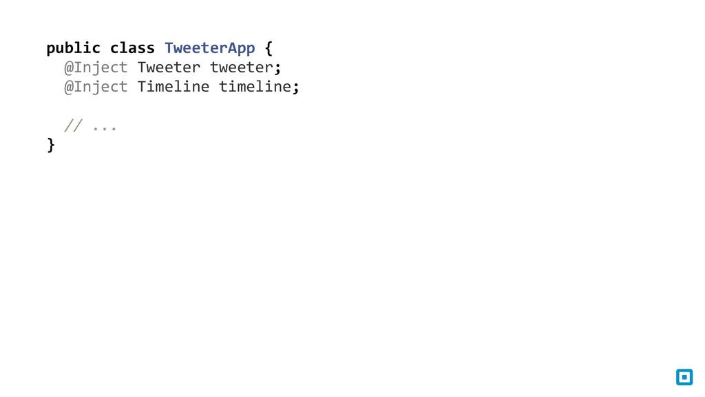public class TweeterApp {    ...