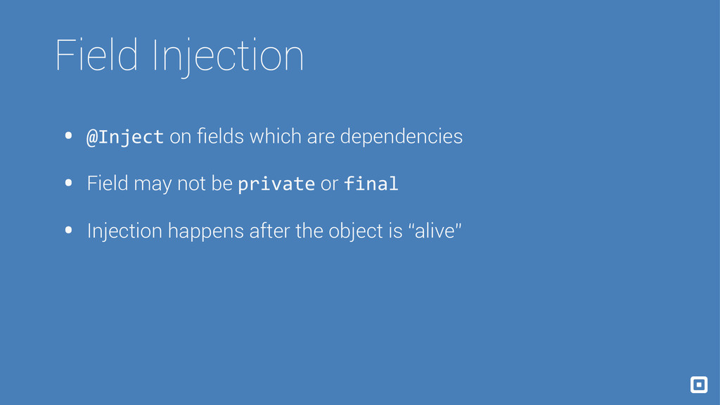 Field Injection • @Inject on fields which are de...