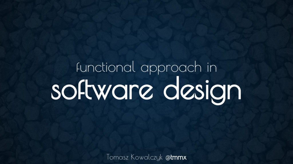 functional approach in software design Tomasz K...