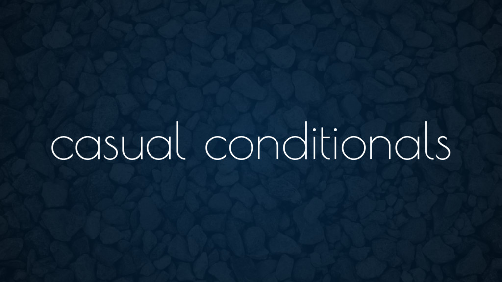 casual conditionals