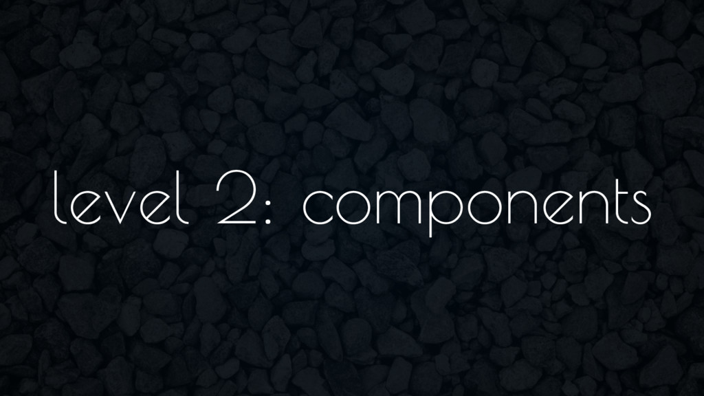 level 2: components