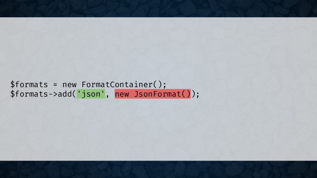 $formats = new FormatContainer(); $formats->add...