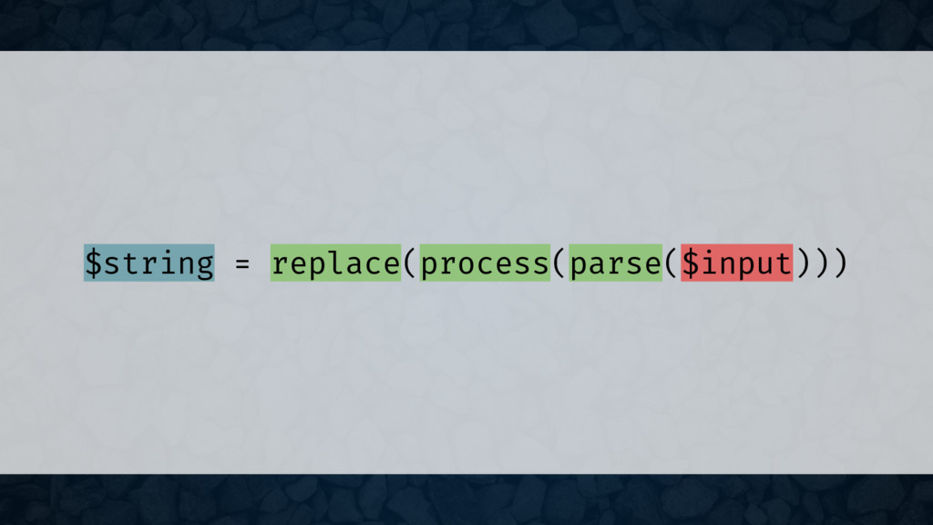 $string = replace(process(parse($input)))