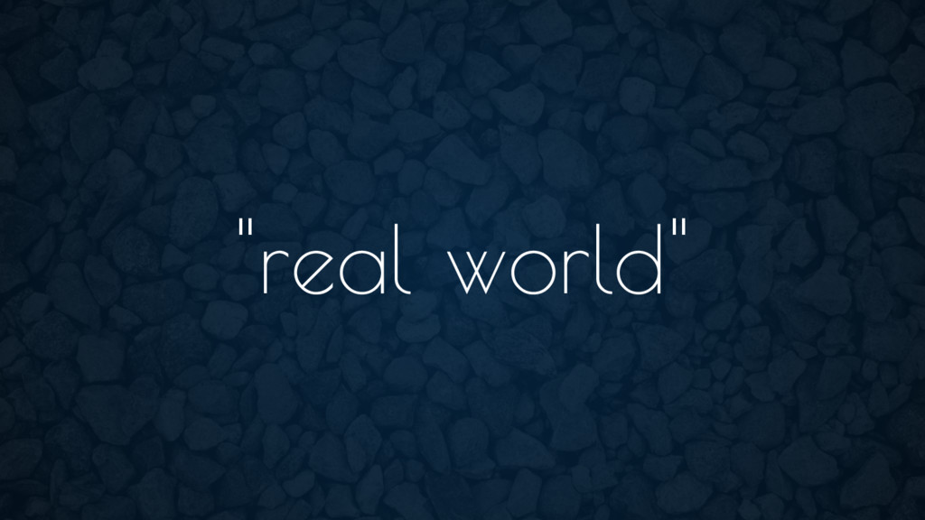 """real world"""