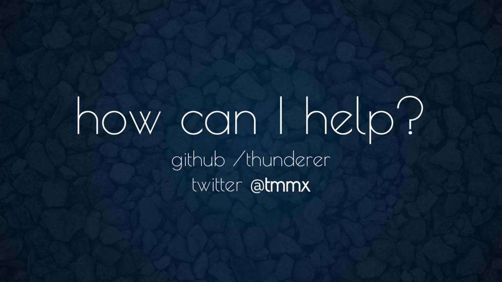 how can I help? github /thunderer twitter @tmmx