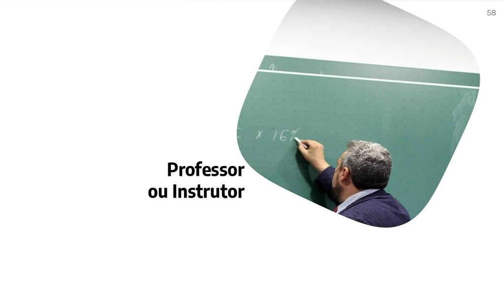 Professor ou Instrutor 58