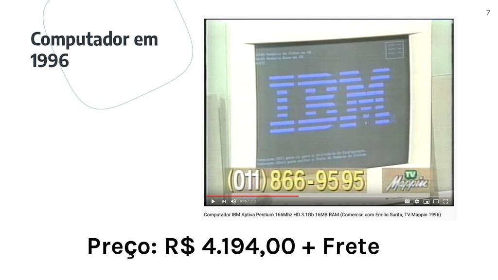 Computador em 1996 7 Preço: R$ 4.194,00 + Frete