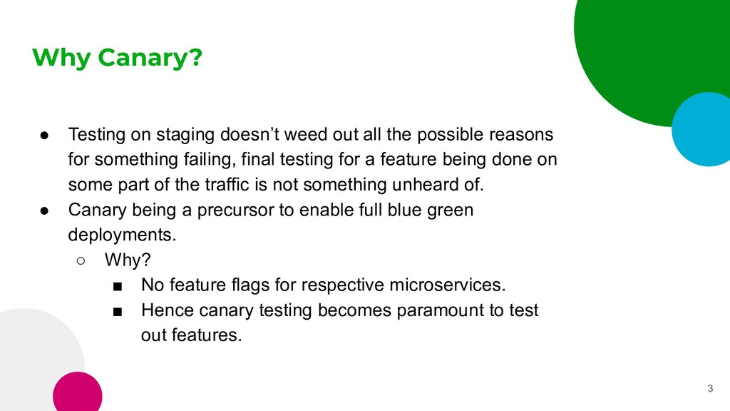 Why Canary? ● Testing on staging doesn't weed o...