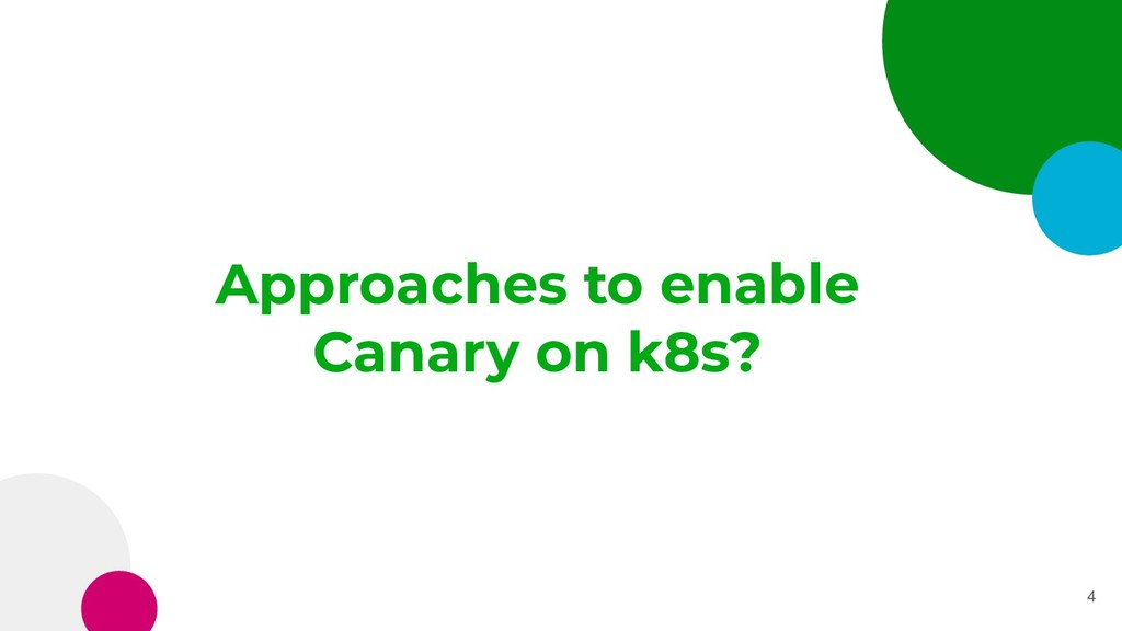 Approaches to enable Canary on k8s? 4