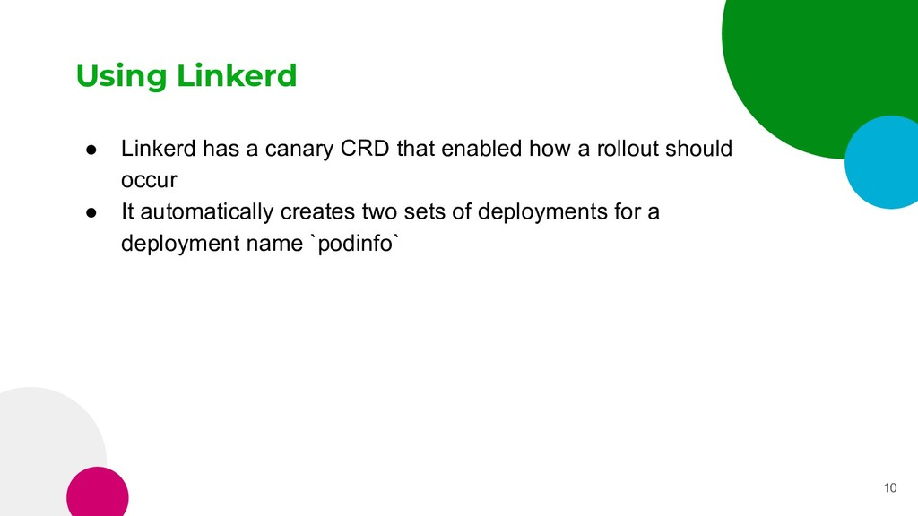 Using Linkerd ● Linkerd has a canary CRD that e...