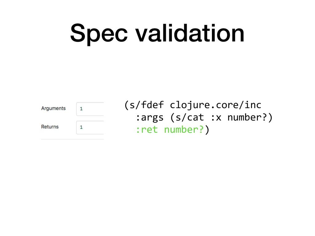 Spec validation (s/fdef clojure.core/inc :args ...