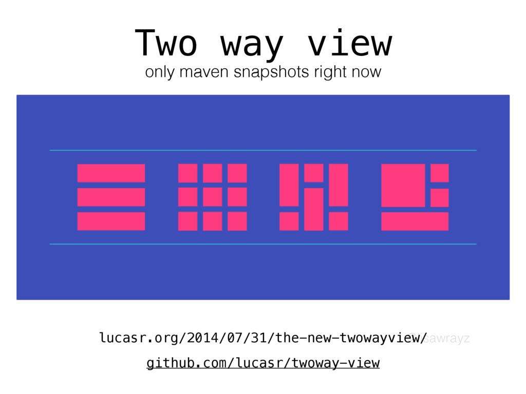 @lisawrayz Two way view only maven snapshots ri...