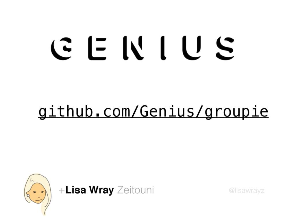 @lisawrayz +Lisa Wray Zeitouni github.com/Geniu...
