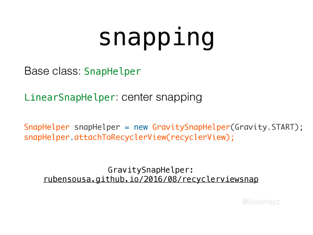 @lisawrayz snapping Base class: SnapHelper Line...