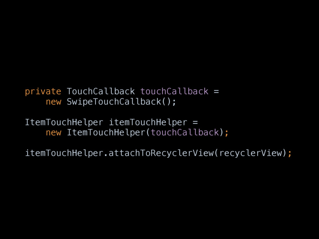 private TouchCallback touchCallback = new Swipe...