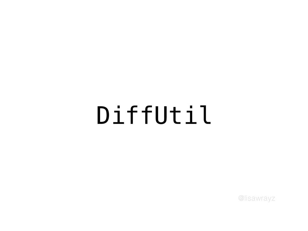 @lisawrayz DiffUtil