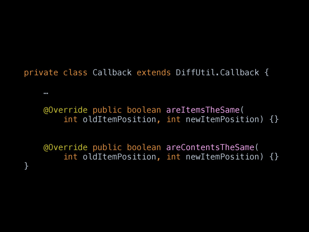 private class Callback extends DiffUtil.Callbac...