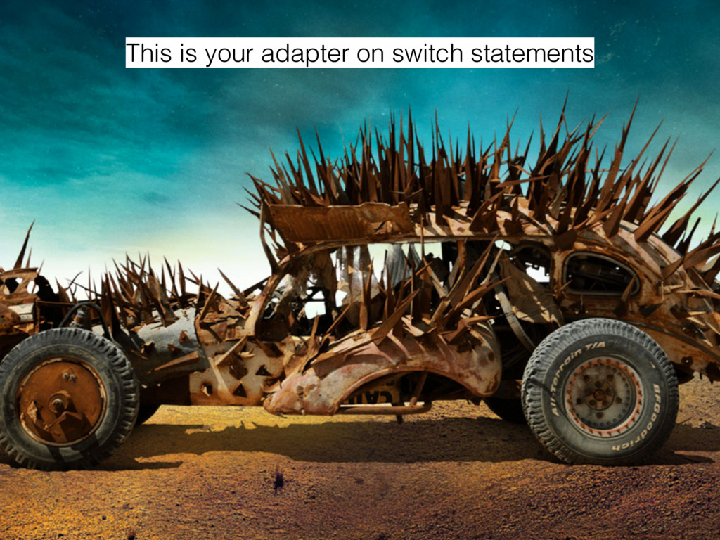 This is your adapter on switch statements