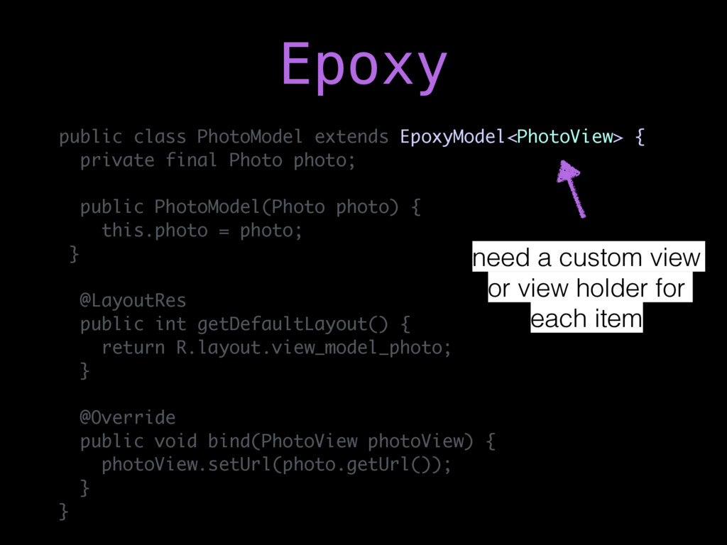 public class PhotoModel extends EpoxyModel<Phot...
