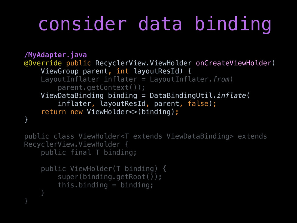 consider data binding /MyAdapter.java @Override...