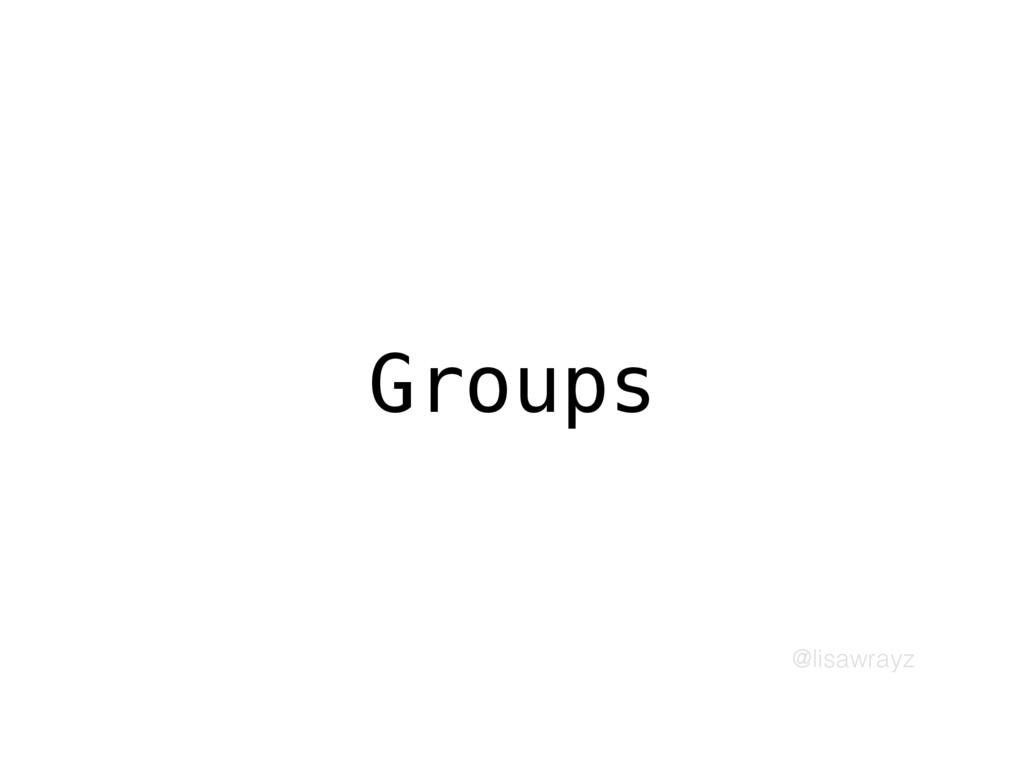 @lisawrayz Groups