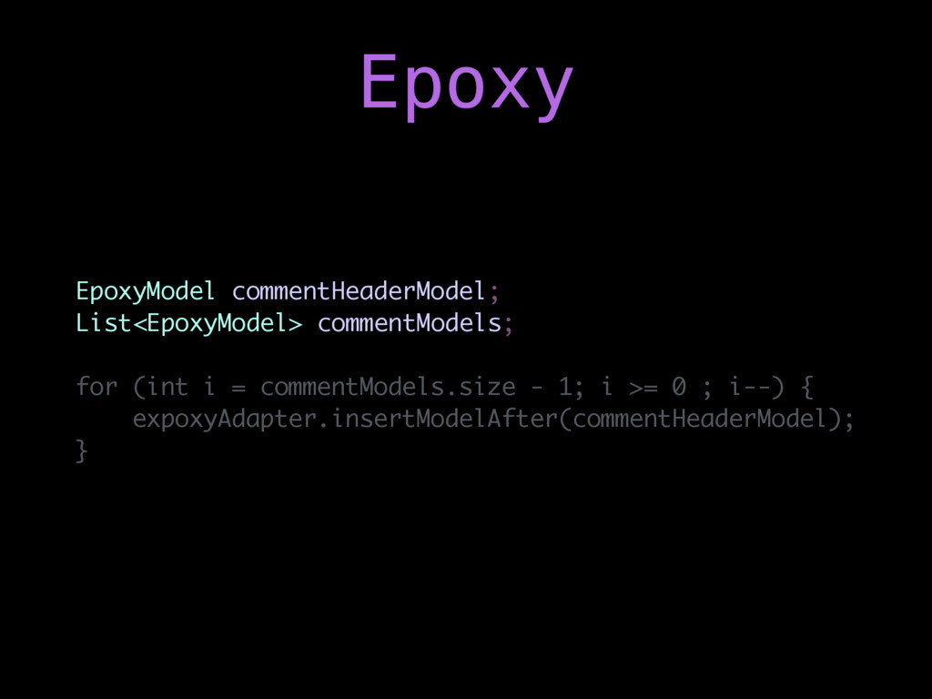 EpoxyModel commentHeaderModel; List<EpoxyModel>...