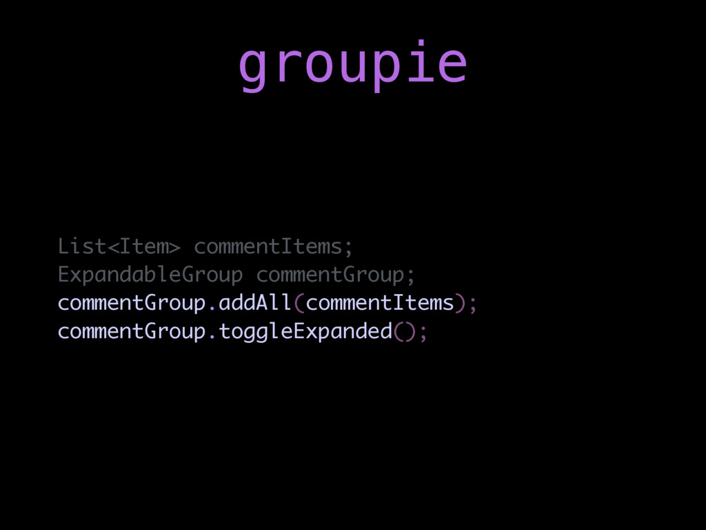 List<Item> commentItems; ExpandableGroup commen...
