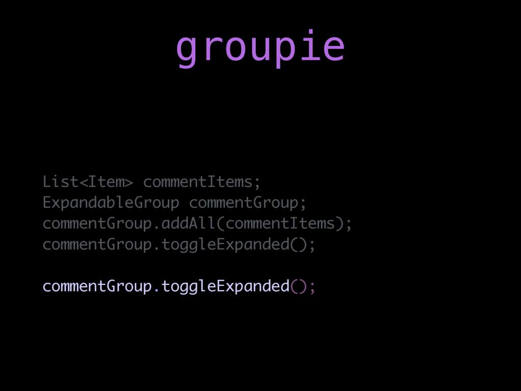 List<Item> commentItems; ExpandableGroup commen...