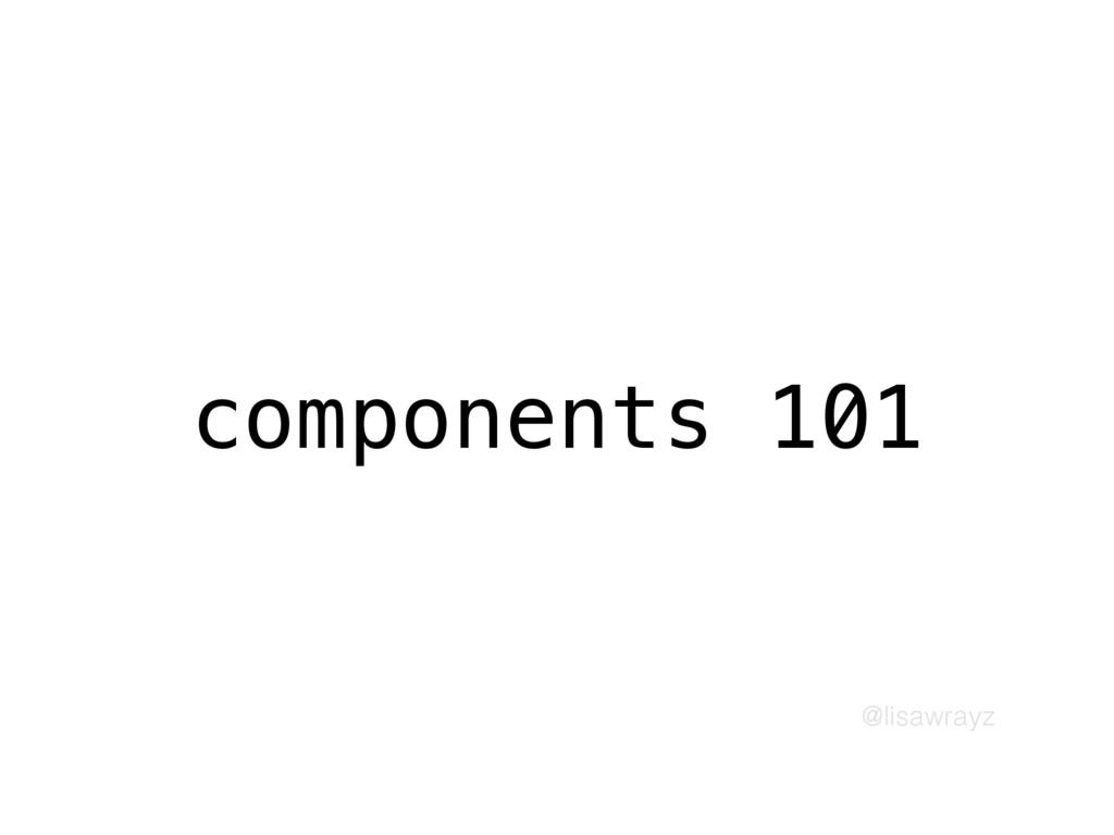 @lisawrayz components 101